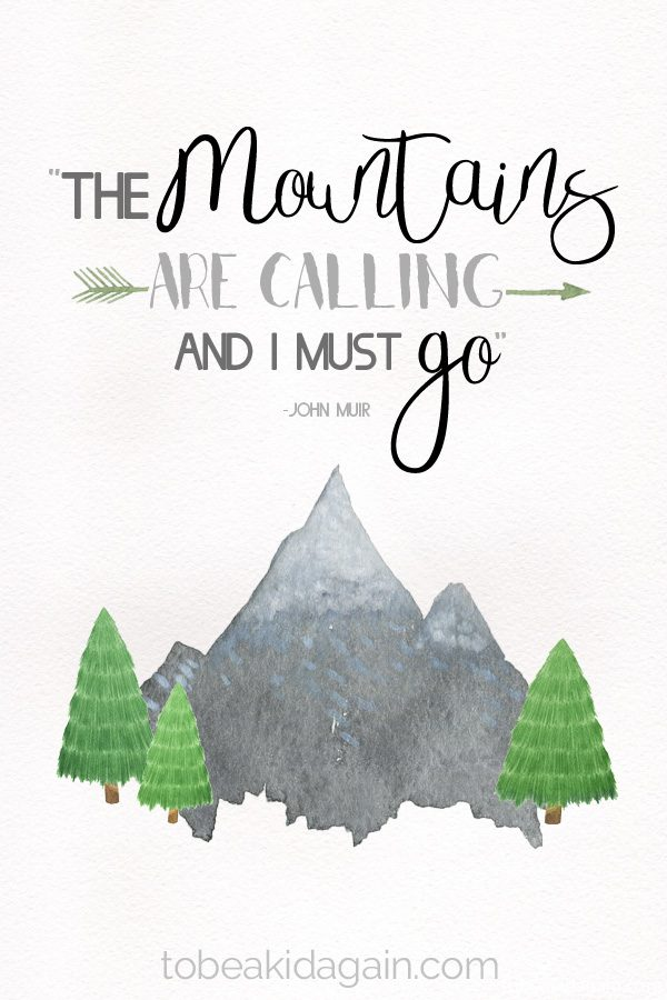 """The Mountains Are Calling And I Must Go"" – John Muir"